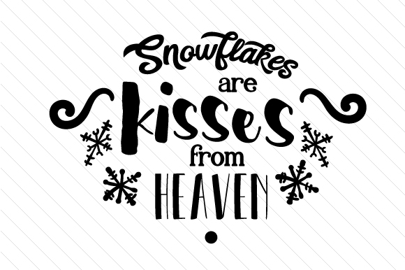 Download Free Snowflakes Are Kisses From Heaven Svg Cut File By Creative for Cricut Explore, Silhouette and other cutting machines.