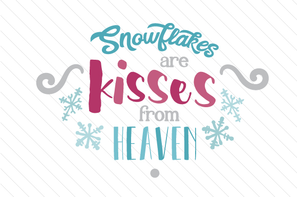Snowflakes are kisses from heaven - Creative Fabrica