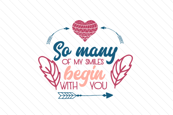 Download Free So Many Of My Smiles Begin With You Svg Cut File By Creative for Cricut Explore, Silhouette and other cutting machines.