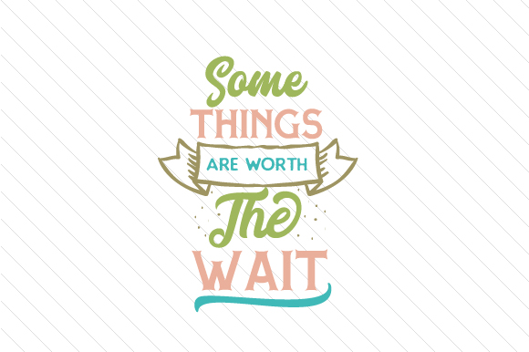 Download Free Some Things Are Worth The Wait Svg Cut File By Creative Fabrica for Cricut Explore, Silhouette and other cutting machines.