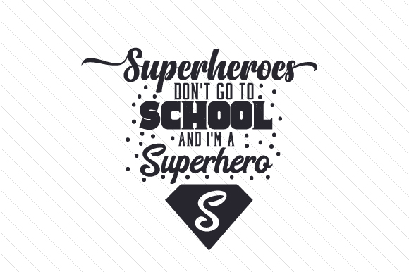 Download Free Superheroes Don T Go To School And I M A Superhero Archivos De for Cricut Explore, Silhouette and other cutting machines.