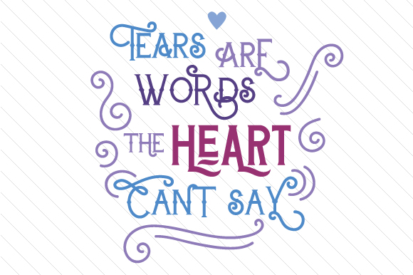 Download Free Tears Are Words The Heart Can T Say Svg Cut File By Creative for Cricut Explore, Silhouette and other cutting machines.