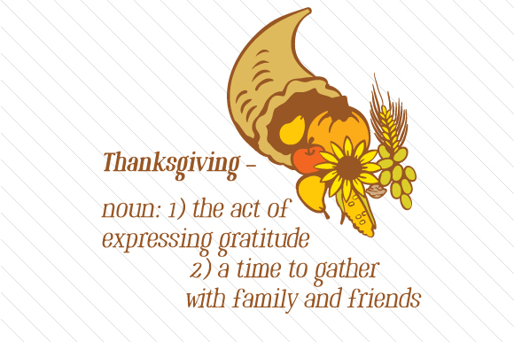 Thanksgiving – Noun: 1) the Act of Expressing Gratitude 2) a Time to Gather with Family and Friends Thanksgiving Craft Cut File By Creative Fabrica Crafts