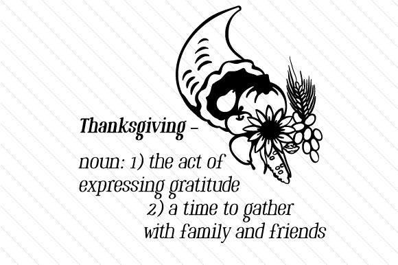 Thanksgiving – noun: 1) the act of expressing gratitude 2) a time to gather with family and ...