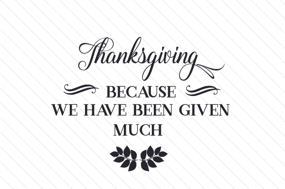 Thanksgiving -  Because We Have Been Given Much Thanksgiving Craft Cut File By Creative Fabrica Crafts