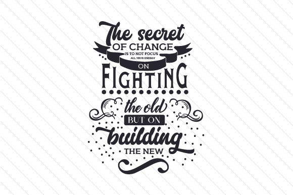 The Secret of Change is to Not Focus All Your Energy on Fighting the Old, but on Building the New Craft Design By Creative Fabrica Crafts