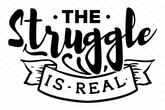 The Struggle Is Real Svg Cut File By Creative Fabrica Crafts