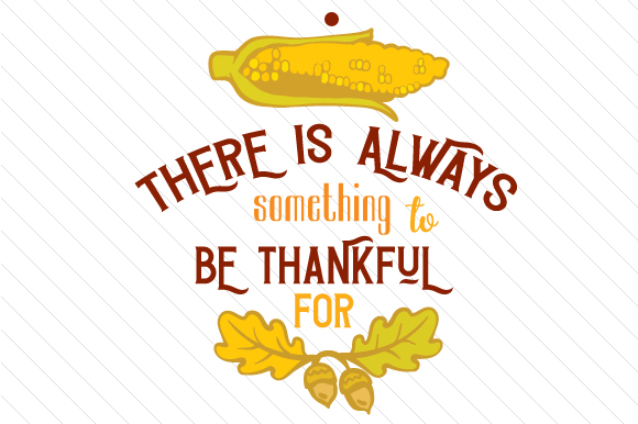 Download Free There Is Always Something To Be Thankful For Svg Cut File By for Cricut Explore, Silhouette and other cutting machines.