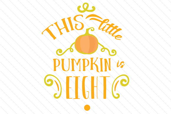 This Little Pumpkin is Eight Fall Craft Cut File By Creative Fabrica Crafts