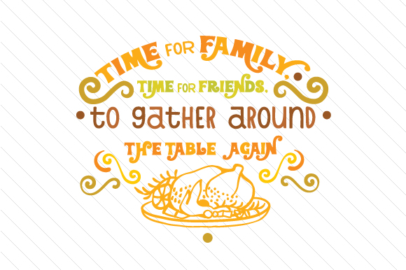 Download Free Time For Family Time For Friends To Gather Around The Table for Cricut Explore, Silhouette and other cutting machines.