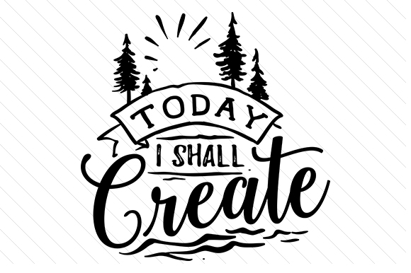 Today I Shall Create Hobbies Craft Cut File By Creative Fabrica Crafts