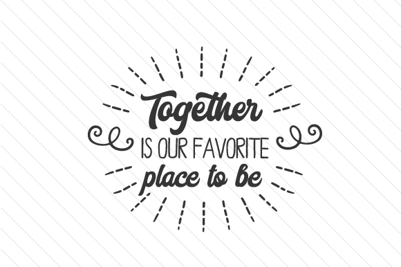 Download Free Together Is Our Favorite Place To Be Svg Cut File By Creative for Cricut Explore, Silhouette and other cutting machines.
