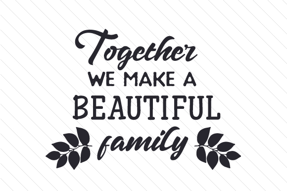 Together We Make a Beautiful Family Family Craft Cut File By Creative Fabrica Crafts - Image 1