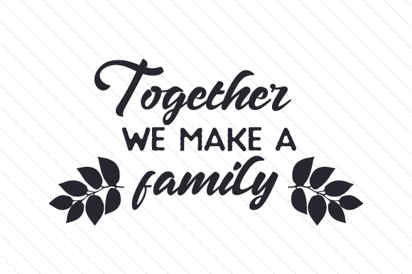 Download Free Together We Make A Family Svg Cut File By Creative Fabrica for Cricut Explore, Silhouette and other cutting machines.