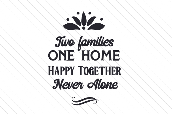 Two Families, One Home, Happy Together, Never Alone Step Family Craft Cut File By Creative Fabrica Crafts
