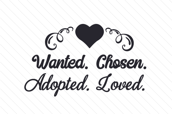 Download Free Wanted Chosen Adopted Loved Svg Cut File By Creative Fabrica for Cricut Explore, Silhouette and other cutting machines.