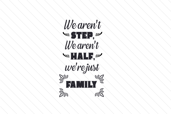 We Aren't STEP, We Aren't HALF, We're Just FAMILY Step Family Craft Cut File By Creative Fabrica Crafts