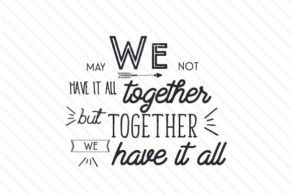 We May Not Have It All Together, but Together We Have It All Family Craft Cut File By Creative Fabrica Crafts