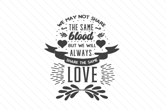 We May Not Share the Same Blood but We Will Always Share the Same Love Black Step Family Craft Cut File By Creative Fabrica Crafts - Image 2