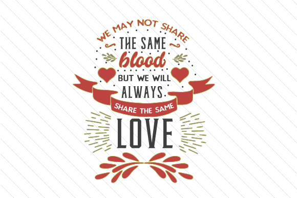 We May Not Share the Same Blood but We Will Always Share the Same Love Black Step Family Craft Cut File By Creative Fabrica Crafts