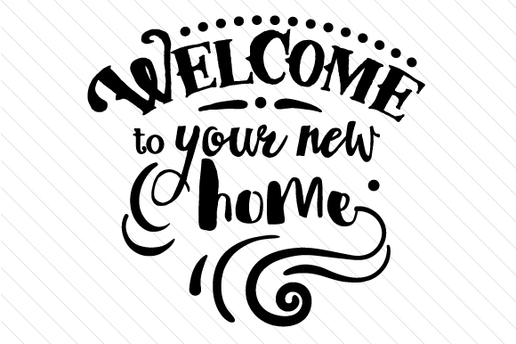 Download Free Welcome To Your New Home Svg Cut File By Creative Fabrica Crafts for Cricut Explore, Silhouette and other cutting machines.