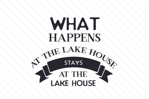 Download Free What Happens At The Lake House Stays At The Lake House Svg Cut for Cricut Explore, Silhouette and other cutting machines.