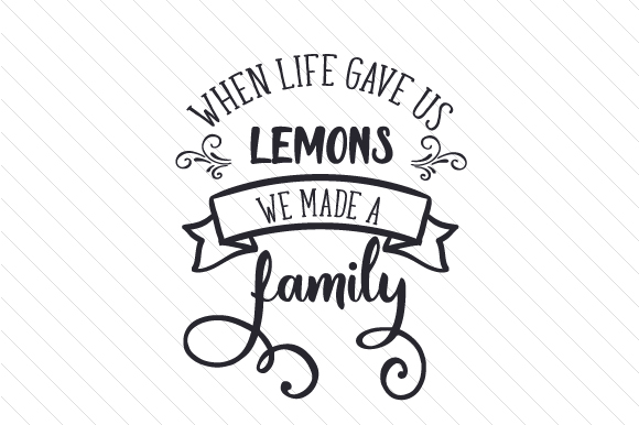 When Life Gave Us Lemons We Made a Family Family Craft Cut File By Creative Fabrica Crafts
