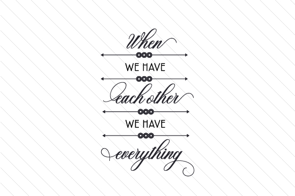 When We Have Each Other, We Have Everything Family Craft Cut File By Creative Fabrica Crafts