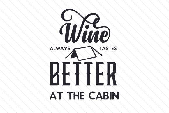 Download Free Wine Always Tastes Better At The Cabin Svg Cut File By Creative for Cricut Explore, Silhouette and other cutting machines.