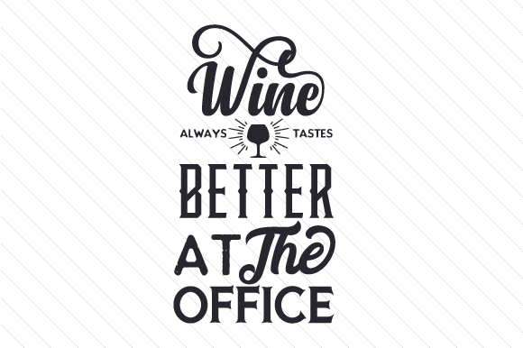 Wine Always Tastes Better at the Office Craft Design By Creative Fabrica Crafts