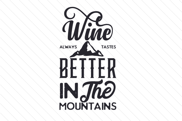 Download Free Wine Always Tastes Better In The Mountains Svg Cut File By for Cricut Explore, Silhouette and other cutting machines.