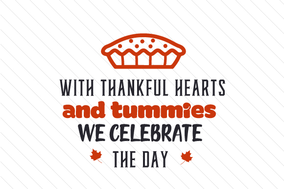 With Thankful Hearts and Tummies, We Celebrate the Day Thanksgiving Craft Cut File By Creative Fabrica Crafts