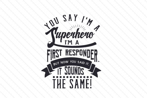 You Say I'm a Superhero I'm a First Responder. but Now You Said It, It Sounds the Same! Fire & Police Craft Cut File By Creative Fabrica Crafts