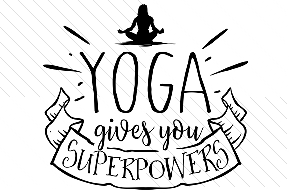 Yoga Gives You Superpowers Sports Craft Cut File By Creative Fabrica Crafts
