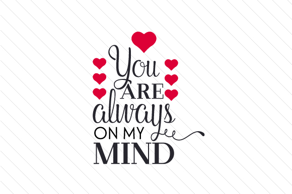 Download Free You Are Always On My Mind Svg Cut File By Creative Fabrica for Cricut Explore, Silhouette and other cutting machines.