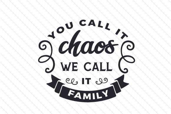 You Call It Chaos We Family Creative Fabrica