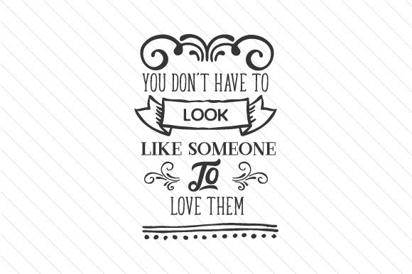 You Don't Have to Look Like Someone to Love Them Adoption Craft Cut File By Creative Fabrica Crafts