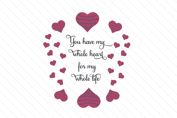 You Have My Whole Heart for My Whole Life Craft Design By Creative Fabrica Crafts