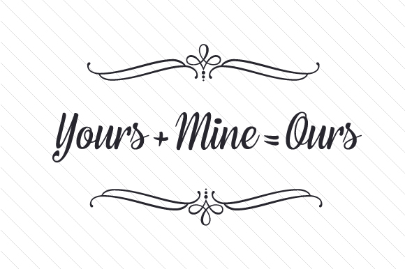 Yours + Mine = Ours Family Craft Cut File By Creative Fabrica Crafts