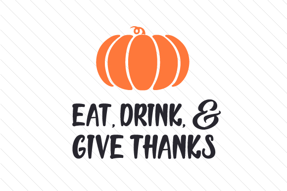 Eat, Drink, and Give Thanks Thanksgiving Craft Cut File By Creative Fabrica Crafts - Image 1