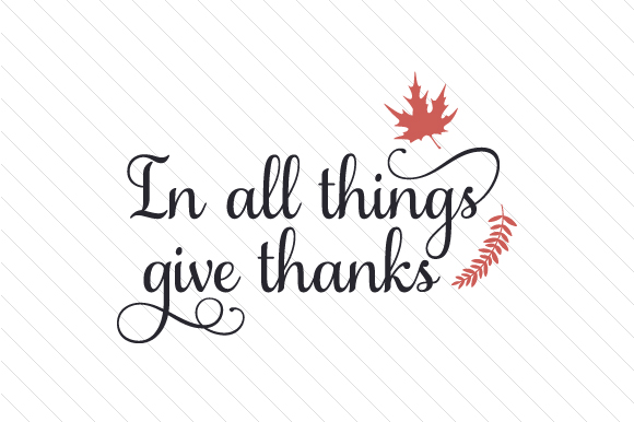 In All Things Give Thanks Cut File Download