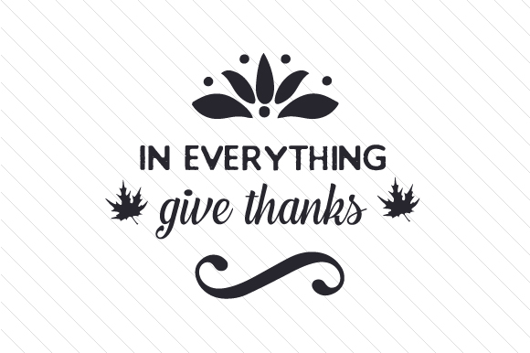 In Everything Give Thanks Thanksgiving Craft Cut File By Creative Fabrica Crafts