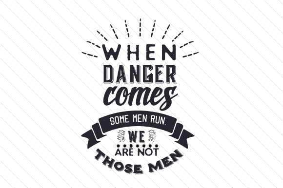 Download Free When Danger Comes Some Men Run We Are Not Those Men Svg Cut for Cricut Explore, Silhouette and other cutting machines.