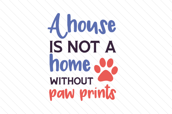 A House is Not a Home Without Paw Prints Cats Craft Cut File By Creative Fabrica Crafts