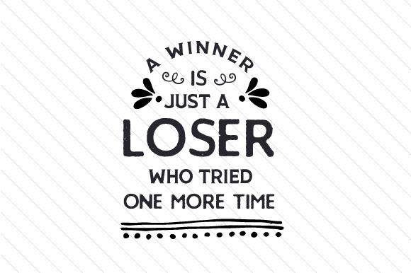 Download Free A Winner Is Just A Loser Who Tried One More Time Archivos De for Cricut Explore, Silhouette and other cutting machines.