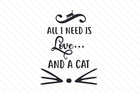 Download Free All I Need Is Love And A Cat Svg Cut File By Creative Fabrica SVG Cut Files
