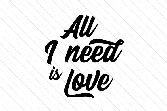 Download Free All I Need Is Love Svg Cut File By Creative Fabrica Crafts for Cricut Explore, Silhouette and other cutting machines.
