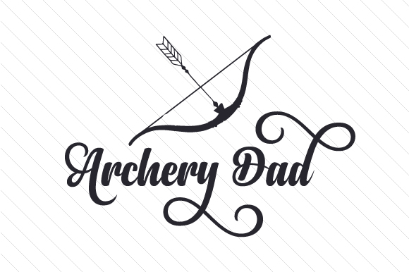 Archery Dad Sports Craft Cut File By Creative Fabrica Crafts