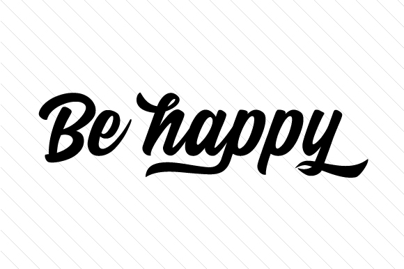 Be Happy Quotes Craft Cut File By Creative Fabrica Crafts