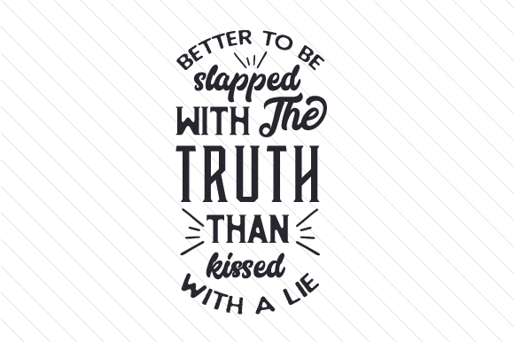 Better to Be Slapped with the Truth Than Kissed with a Lie Craft Design By Creative Fabrica Crafts